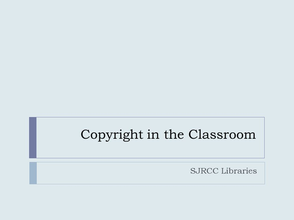 Copyright in the Classroom SJRCC Libraries