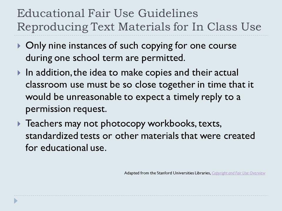 Educational Fair Use Guidelines Reproducing Text Materials for In Class Use  Only nine instances of such copying for one course during one school ter