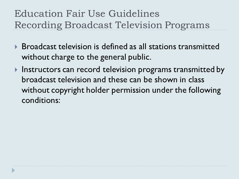 Education Fair Use Guidelines Recording Broadcast Television Programs  Broadcast television is defined as all stations transmitted without charge to