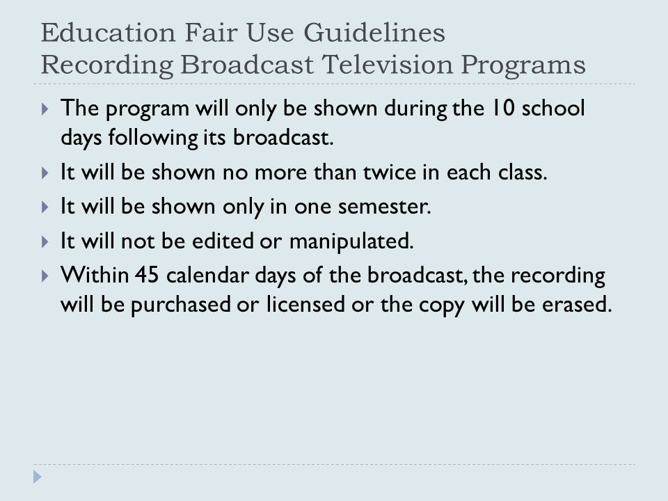 Education Fair Use Guidelines Recording Broadcast Television Programs  The program will only be shown during the 10 school days following its broadca