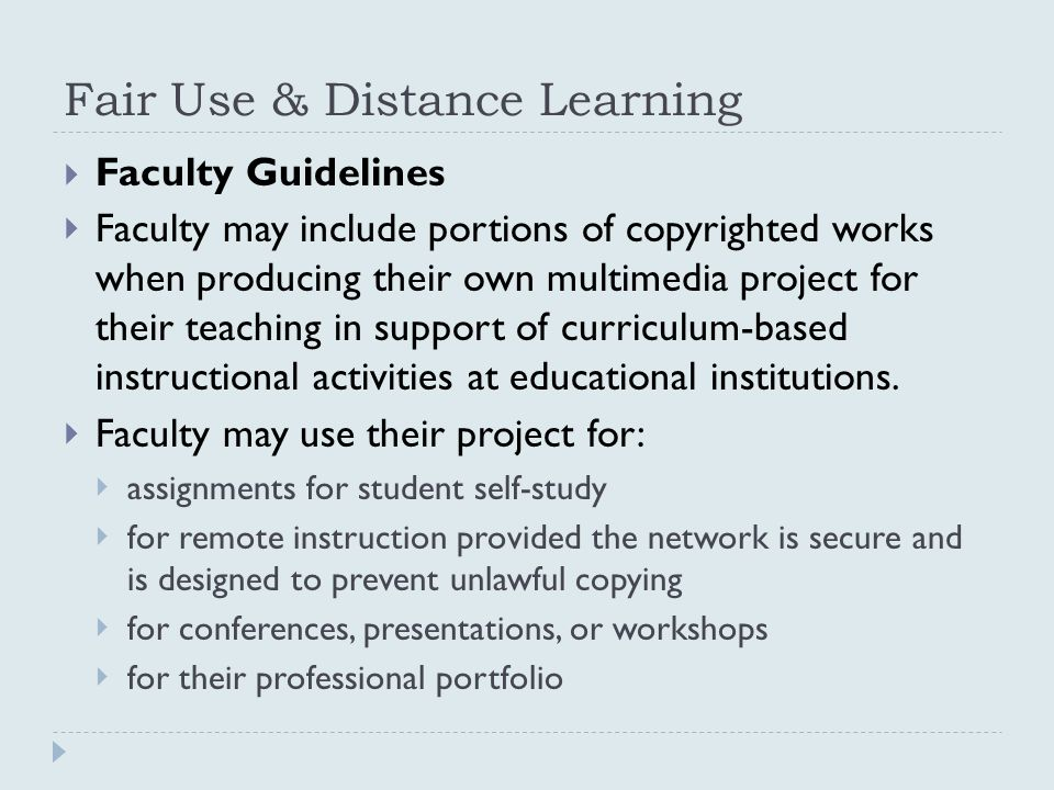 Fair Use & Distance Learning  Faculty Guidelines  Faculty may include portions of copyrighted works when producing their own multimedia project for
