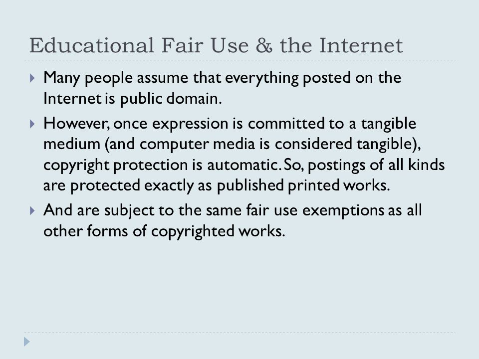 Educational Fair Use & the Internet  Many people assume that everything posted on the Internet is public domain.