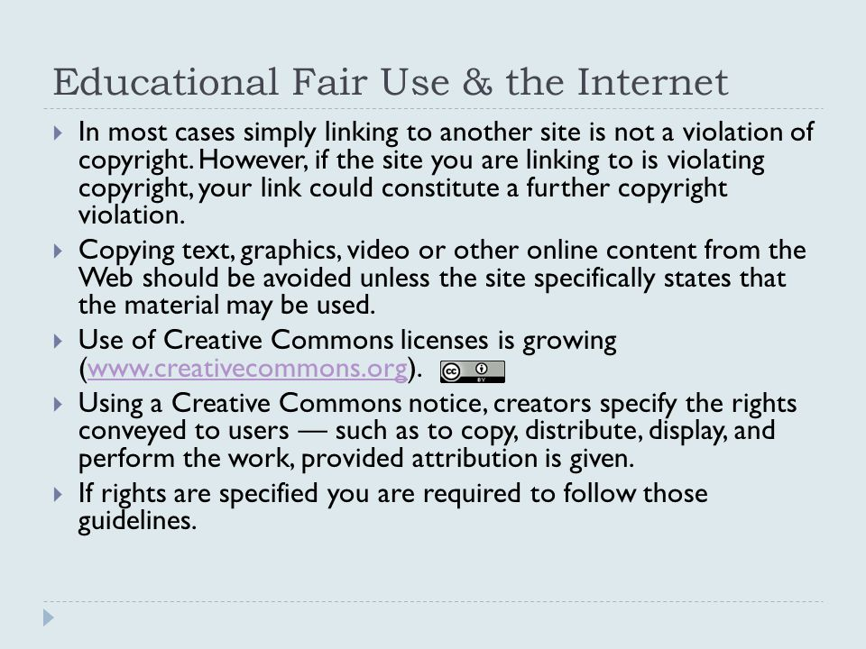 Educational Fair Use & the Internet  In most cases simply linking to another site is not a violation of copyright. However, if the site you are linki