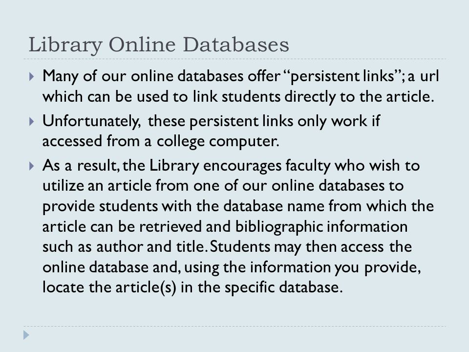 """Library Online Databases  Many of our online databases offer """"persistent links""""; a url which can be used to link students directly to the article. """