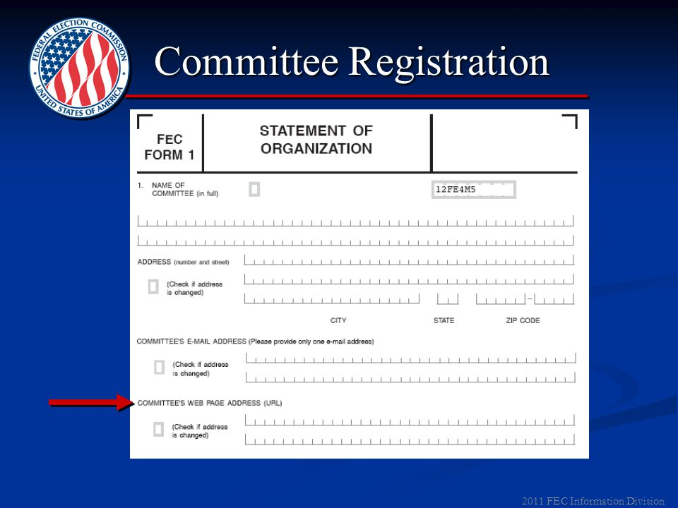 2011 FEC Information Division  E-Mail Address: Required for E-Filers Required for E-Filers Necessary to receive report notices and other courtesy mailings from FEC Necessary to receive report notices and other courtesy mailings from FEC  E-Mail Address: Committee Registration