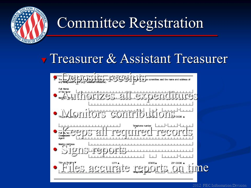 2012 FEC Information Division ► Name of Committee ► Treasurer & Assistant Treasurer ► Campaign Depository ► Amendments FEC Recommended Committee Registration