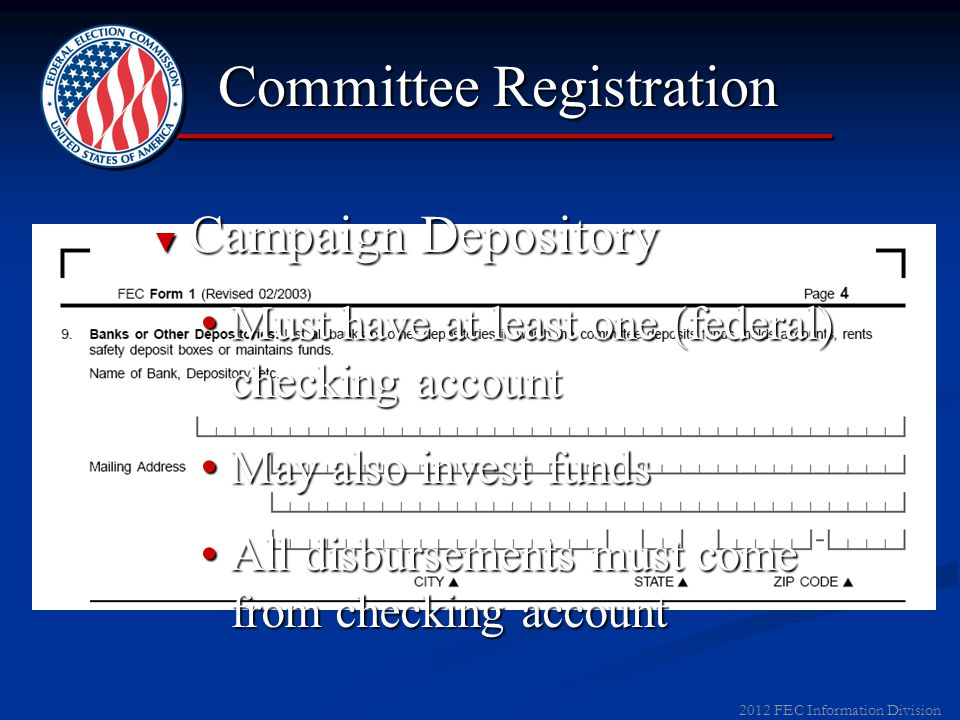 2012 FEC Information Division ► Name of Committee ► Treasurer & Assistant Treasurer ► Campaign Depository ► Amendments Committee Registration