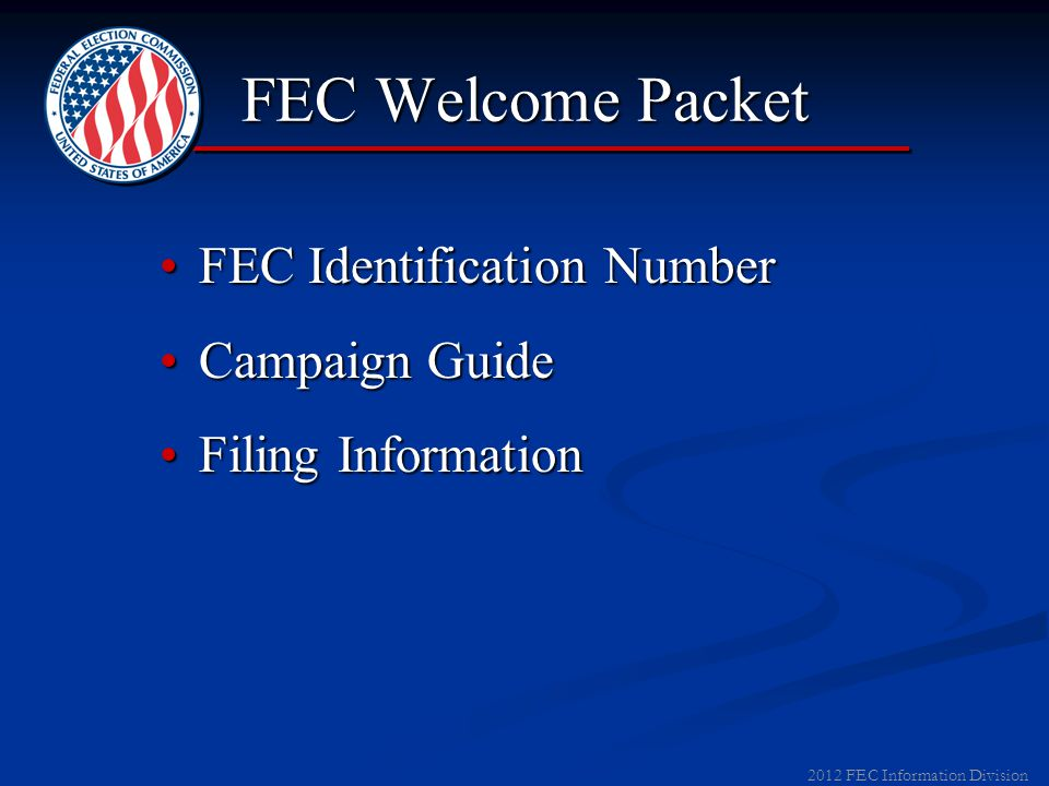 2012 FEC Information Division Federal = FEC (unless committee supports only Senate Candidates)Federal = FEC (unless committee supports only Senate Candidates) State = Only if supporting committees in Puerto Rico, Guam and Mariana IslandsState = Only if supporting committees in Puerto Rico, Guam and Mariana Islands Where to File