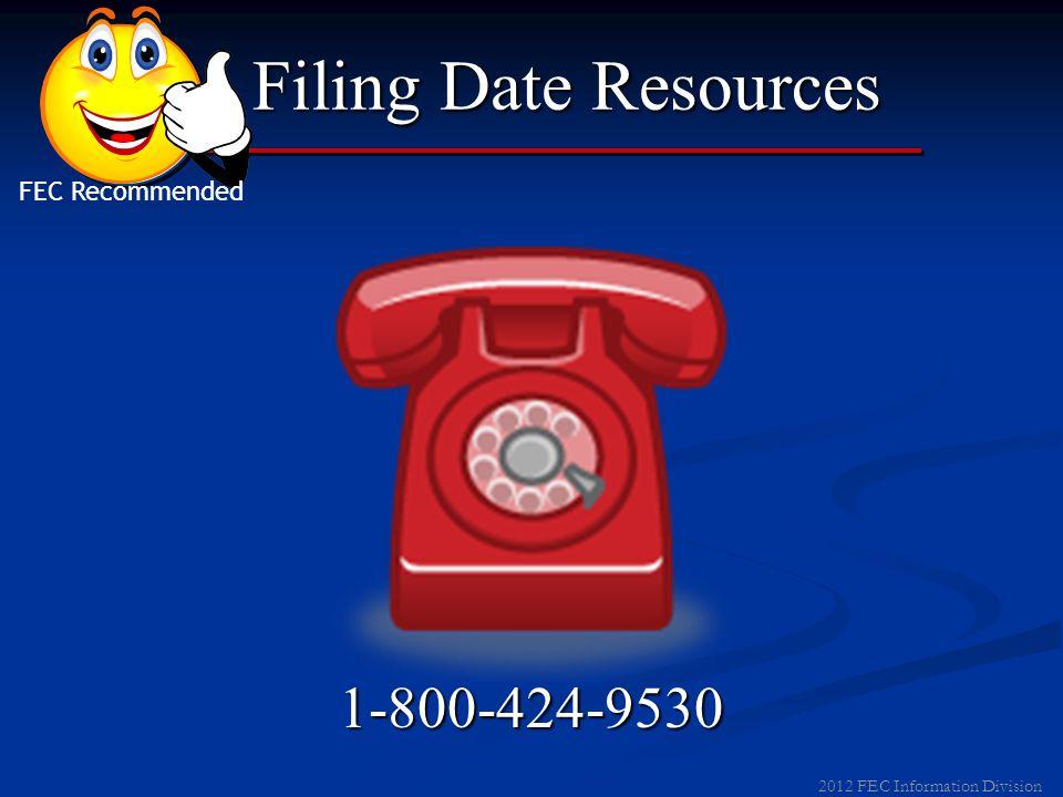 2012 FEC Information Division Filing Date Resources www.fec.gov FEC Recommended
