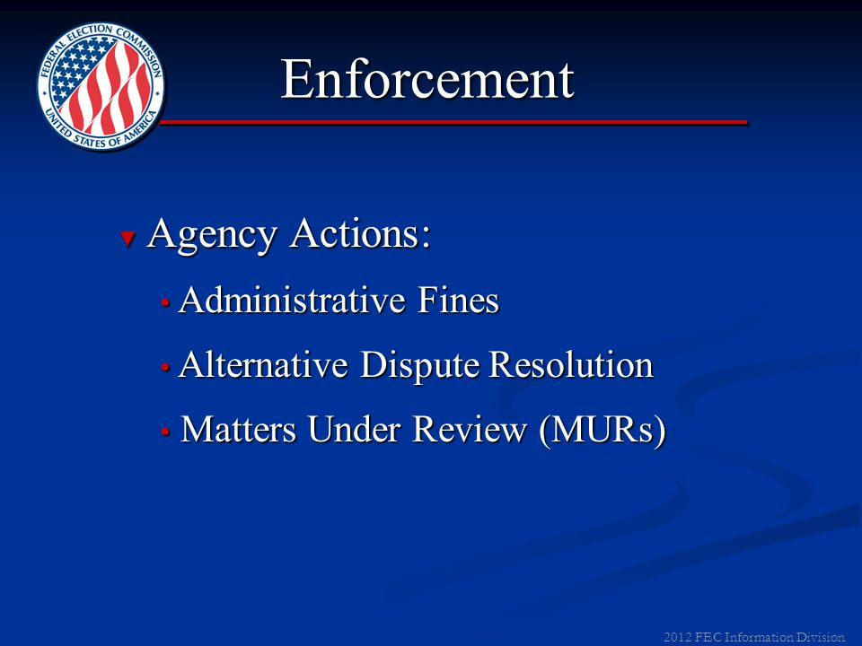 2012 FEC Information Division Enforcement ▼ Action initiated by: FEC Audit and Review FEC Audit and Review Sworn and Notarized Complaint Sworn and Not