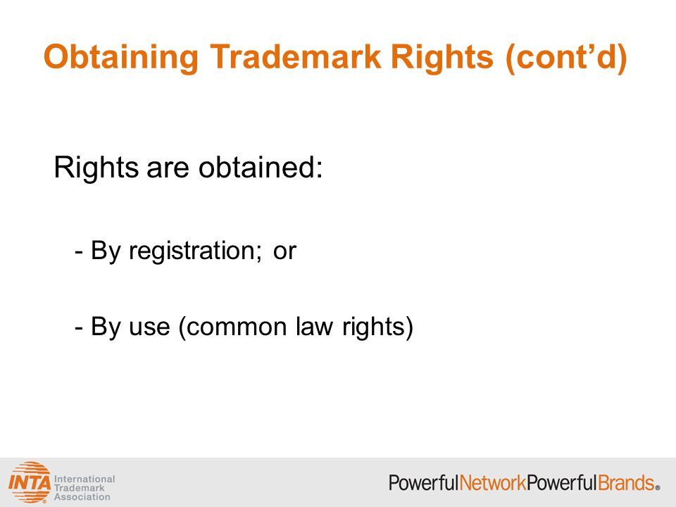 Obtaining Trademark Rights (cont'd) Rights are obtained: - By registration; or - By use (common law rights)