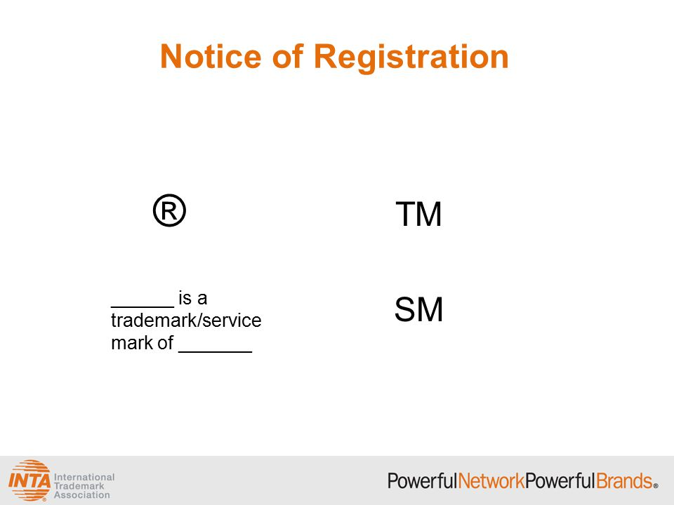 Notice of Registration ® ______ is a trademark/service mark of _______ TM SM