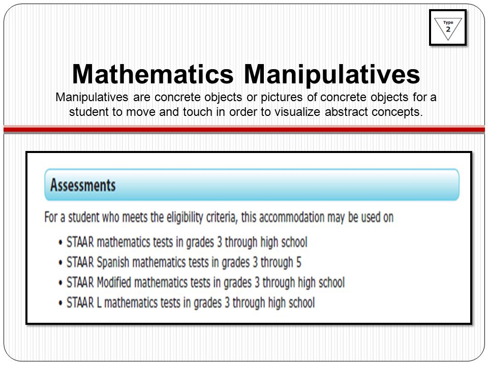 Mathematics Manipulatives Manipulatives are concrete objects or pictures of concrete objects for a student to move and touch in order to visualize abstract concepts.