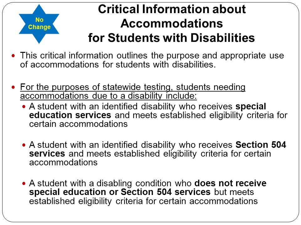 Critical Information about Accommodations for Students with Disabilities This critical information outlines the purpose and appropriate use of accommodations for students with disabilities.