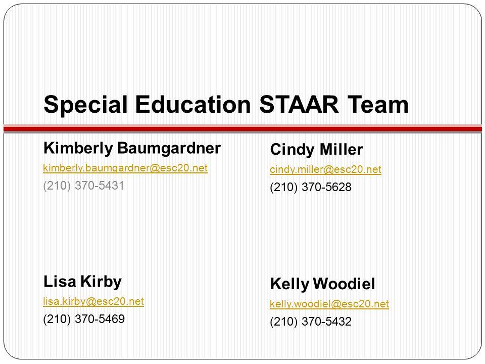 Special Education STAAR Team Kimberly Baumgardner kimberly.baumgardner@esc20.net (210) 370-5431 Lisa Kirby lisa.kirby@esc20.net (210) 370-5469 Cindy Miller cindy.miller@esc20.net (210) 370-5628 Kelly Woodiel kelly.woodiel@esc20.net (210) 370-5432