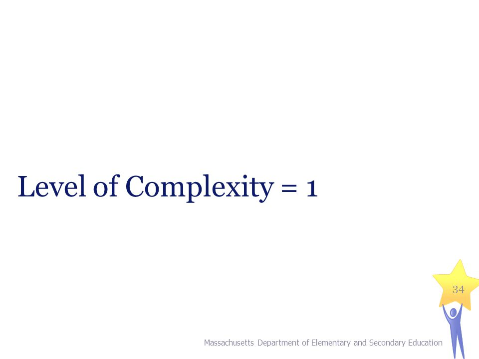 Level of Complexity = 1 Massachusetts Department of Elementary and Secondary Education 34