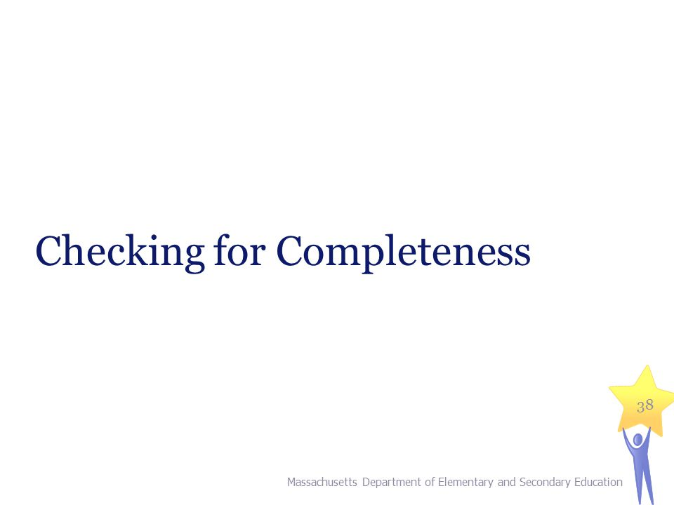 Checking for Completeness 38 Massachusetts Department of Elementary and Secondary Education