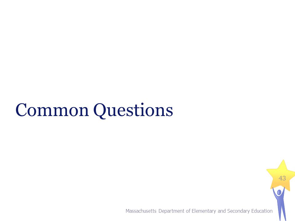 Common Questions 43 Massachusetts Department of Elementary and Secondary Education