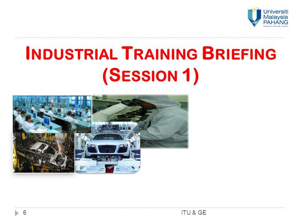 6 I NDUSTRIAL T RAINING B RIEFING (S ESSION 1)