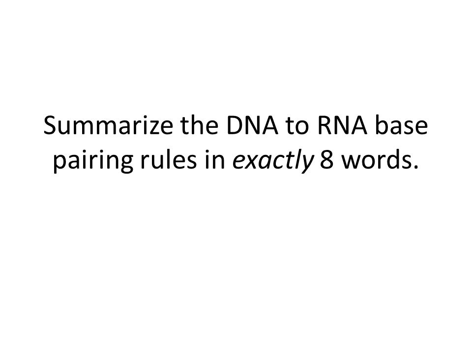 Summarize the DNA to RNA base pairing rules in exactly 8 words.