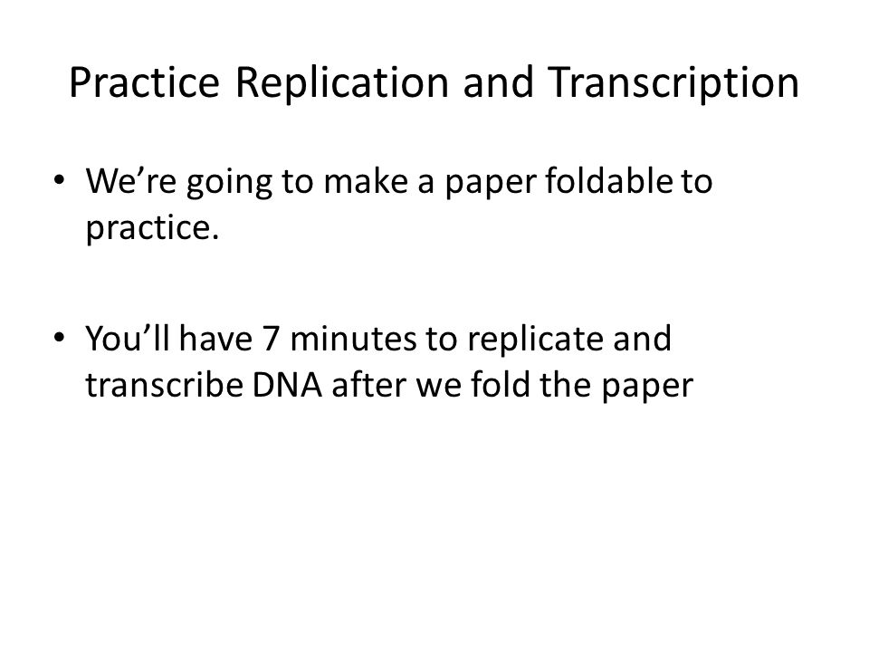 Practice Replication and Transcription We're going to make a paper foldable to practice.
