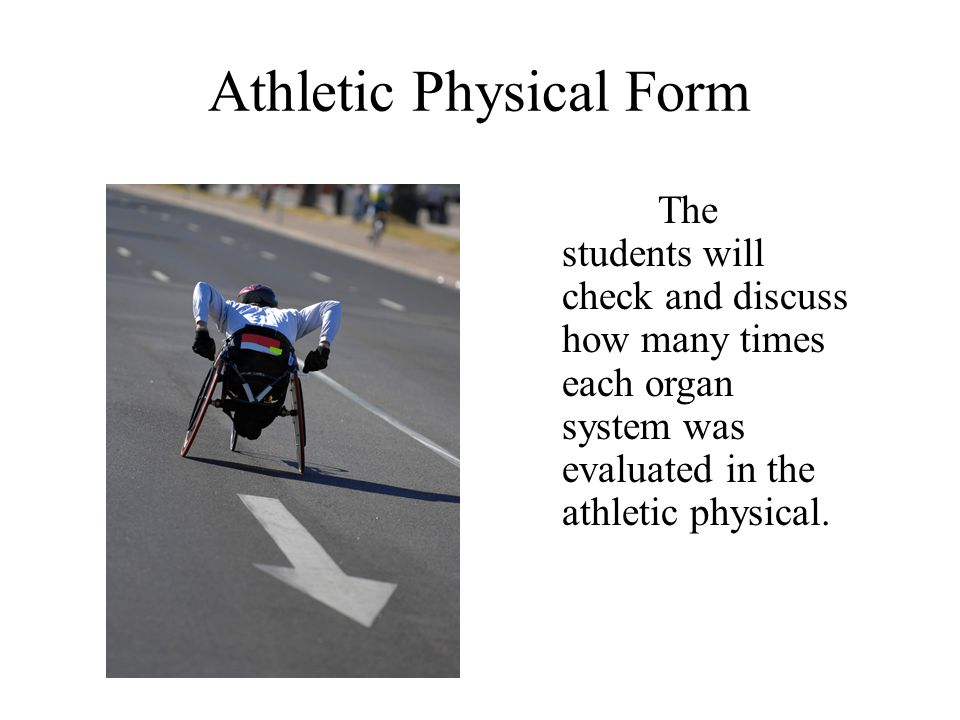 Athletic Physical Form The students will check and discuss how many times each organ system was evaluated in the athletic physical.