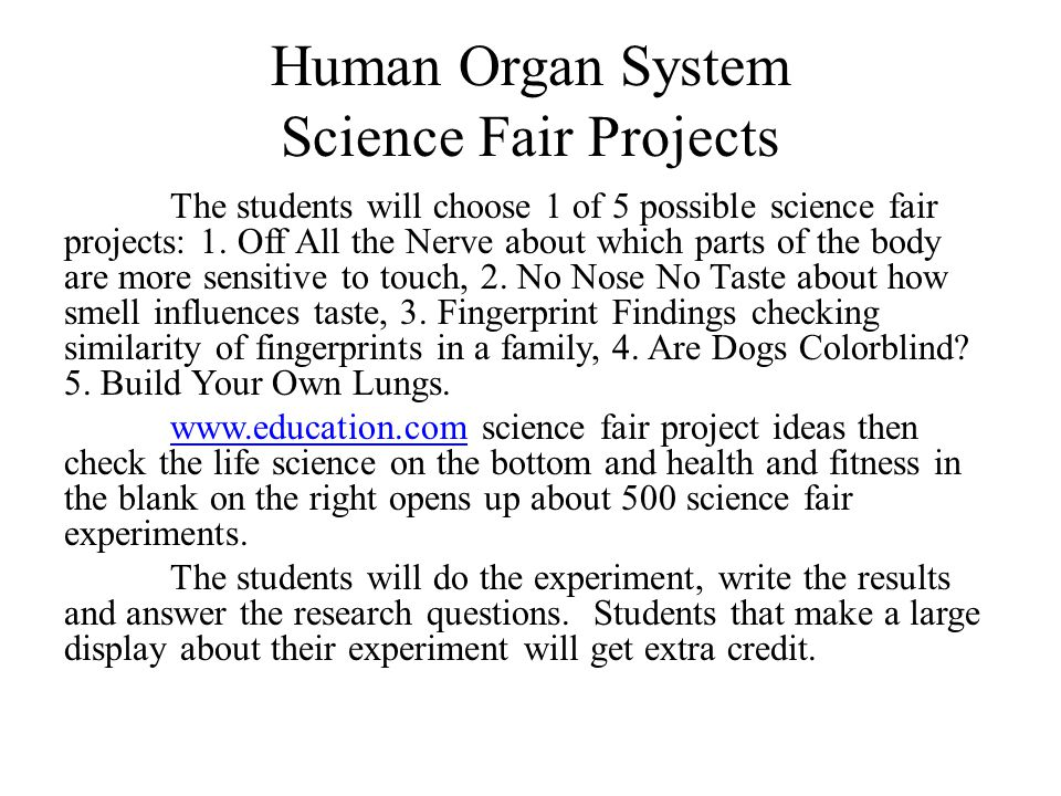 Human Organ System Science Fair Projects The students will choose 1 of 5 possible science fair projects: 1.