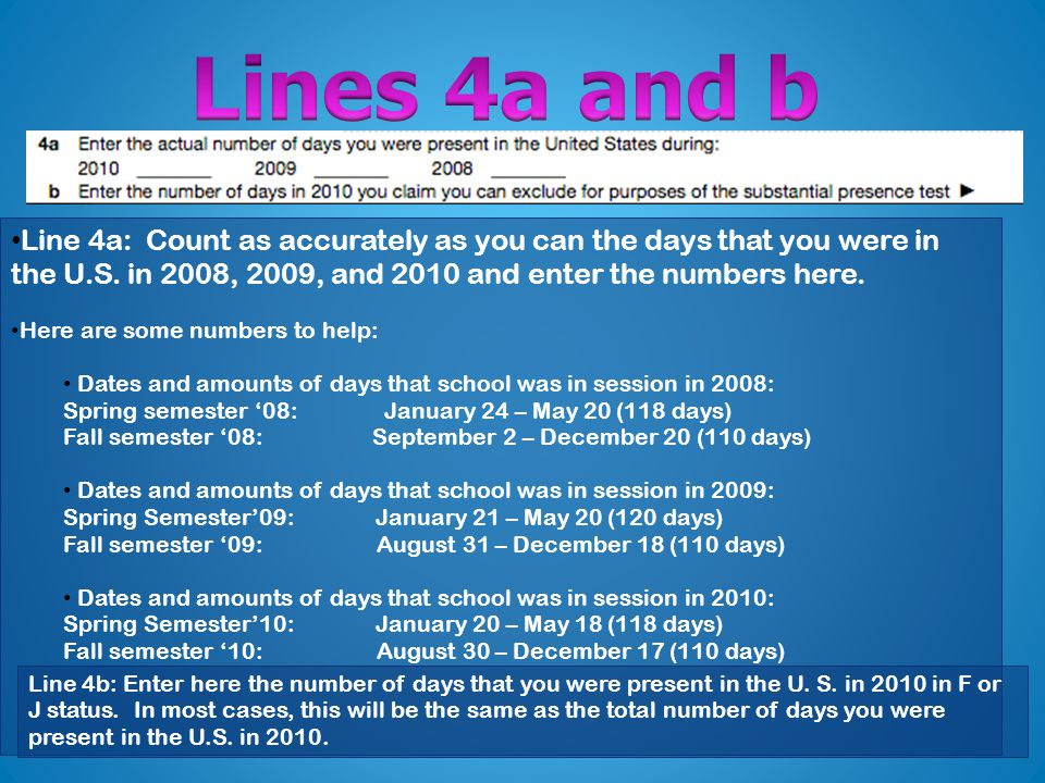 Line 4a: Count as accurately as you can the days that you were in the U.S.