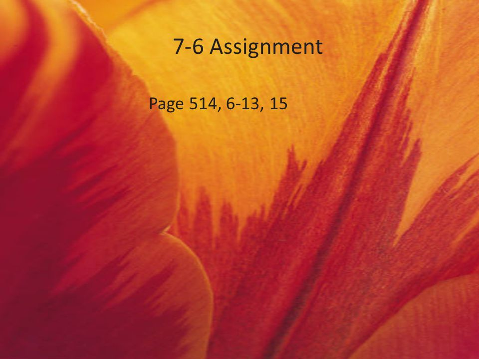 7-6 Assignment Page 514, 6-13, 15