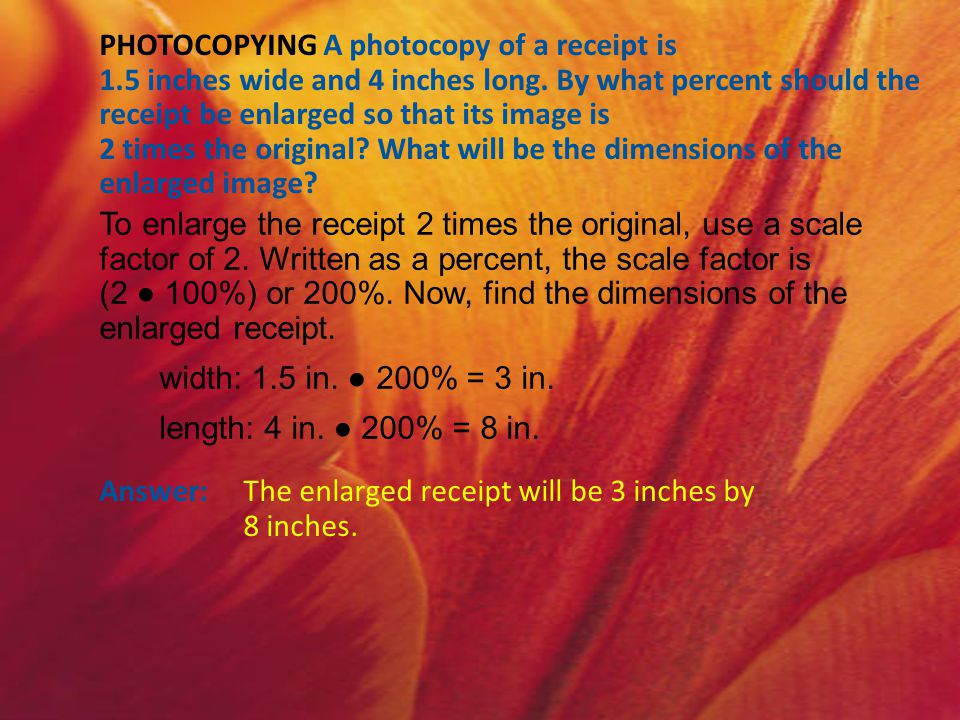 PHOTOCOPYING A photocopy of a receipt is 1.5 inches wide and 4 inches long. By what percent should the receipt be enlarged so that its image is 2 time