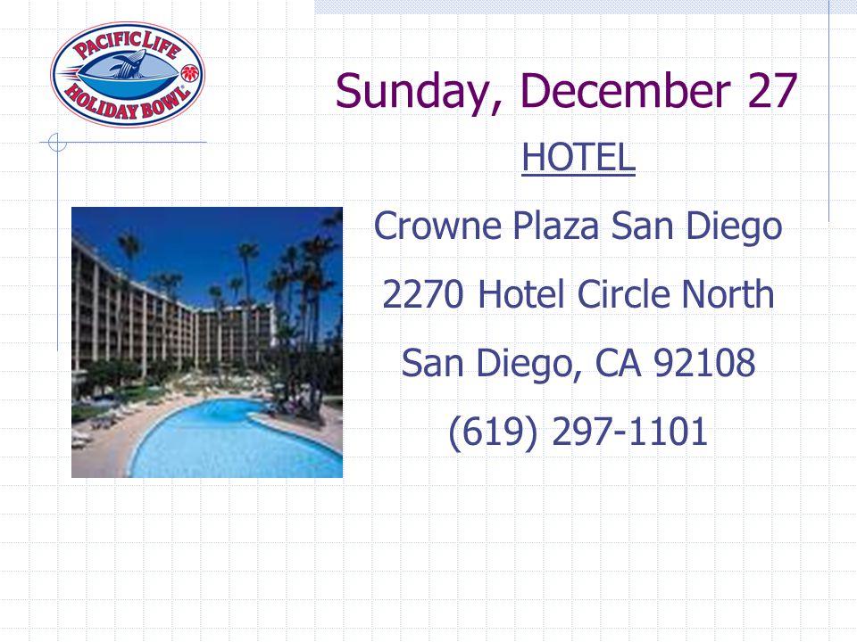 HOTEL Crowne Plaza San Diego 2270 Hotel Circle North San Diego, CA 92108 (619) 297-1101 Sunday, December 27