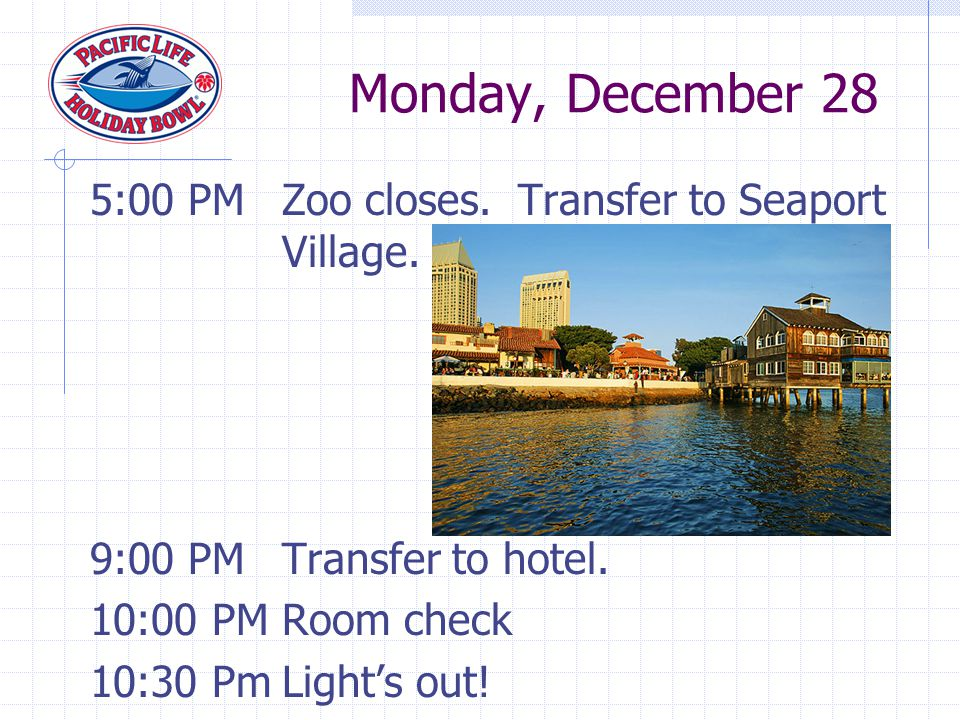 5:00 PMZoo closes. Transfer to Seaport Village. 9:00 PMTransfer to hotel.