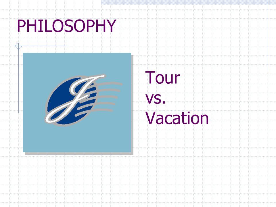 Tour vs. Vacation PHILOSOPHY