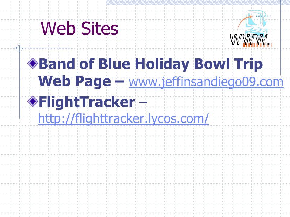 Web Sites Band of Blue Holiday Bowl Trip Web Page – www.jeffinsandiego09.com www.jeffinsandiego09.com FlightTracker – http://flighttracker.lycos.com/ http://flighttracker.lycos.com/