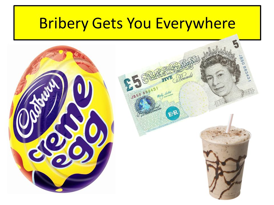 Bribery Gets You Everywhere