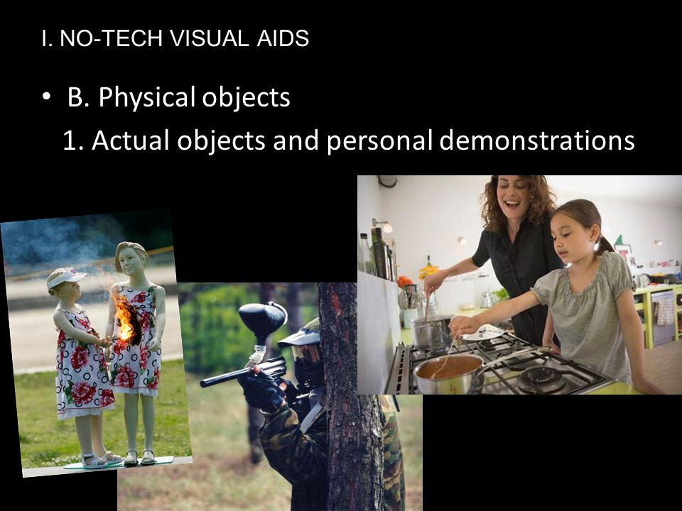 B. Physical objects 1. Actual objects and personal demonstrations Ⅰ. NO-TECH VISUAL AIDS
