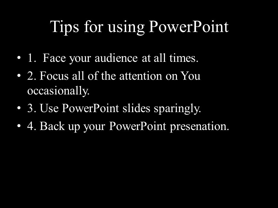 Tips for using PowerPoint 1. Face your audience at all times.
