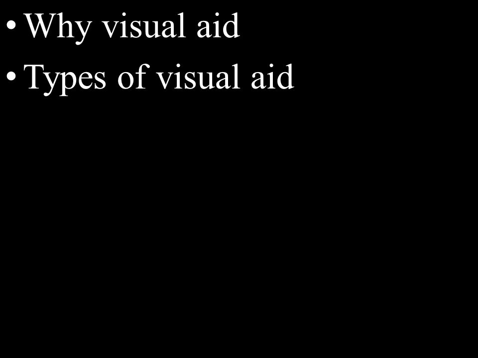 Why visual aid Types of visual aid
