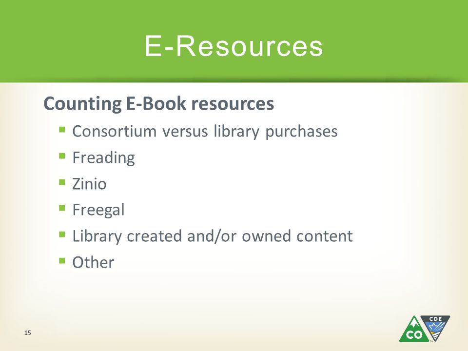 Counting E-Book resources  Consortium versus library purchases  Freading  Zinio  Freegal  Library created and/or owned content  Other E-Resources 15