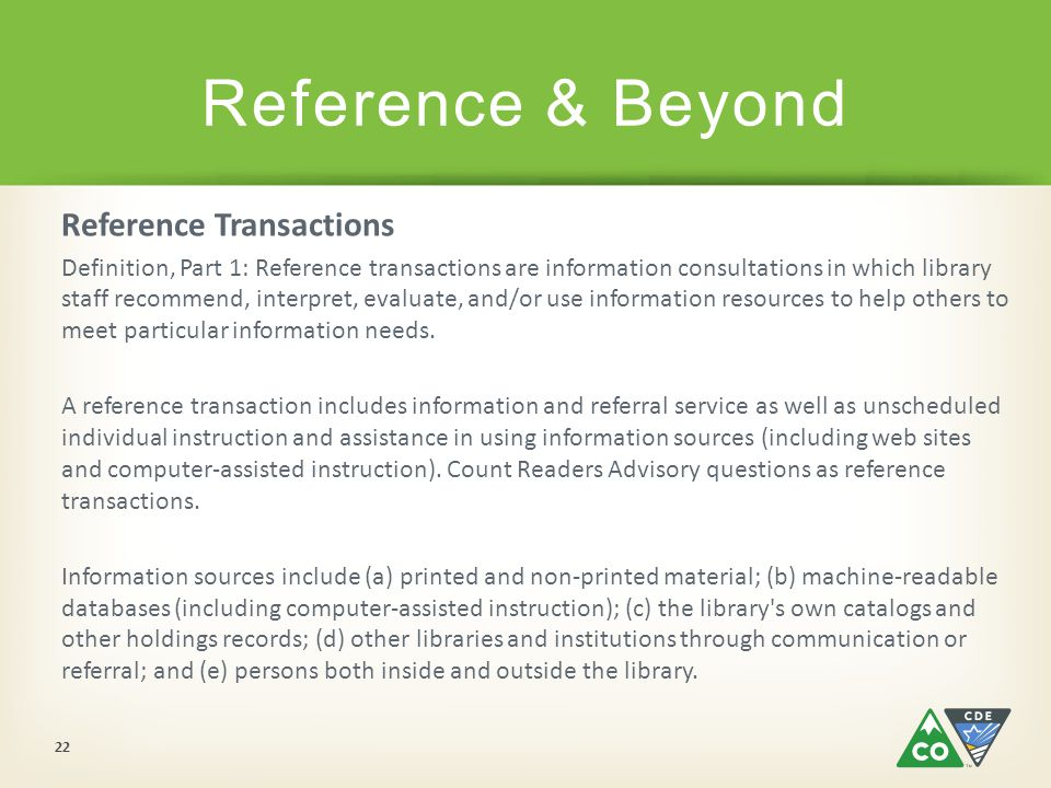 Reference Transactions Definition, Part 1: Reference transactions are information consultations in which library staff recommend, interpret, evaluate, and/or use information resources to help others to meet particular information needs.