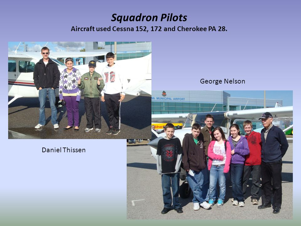 Squadron Pilots Aircraft used Cessna 152, 172 and Cherokee PA 28. Daniel Thissen George Nelson