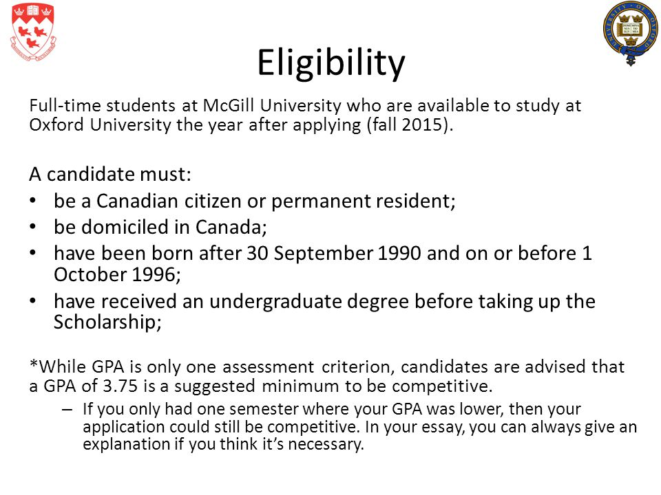 Eligibility Full-time students at McGill University who are available to study at Oxford University the year after applying (fall 2015). A candidate m