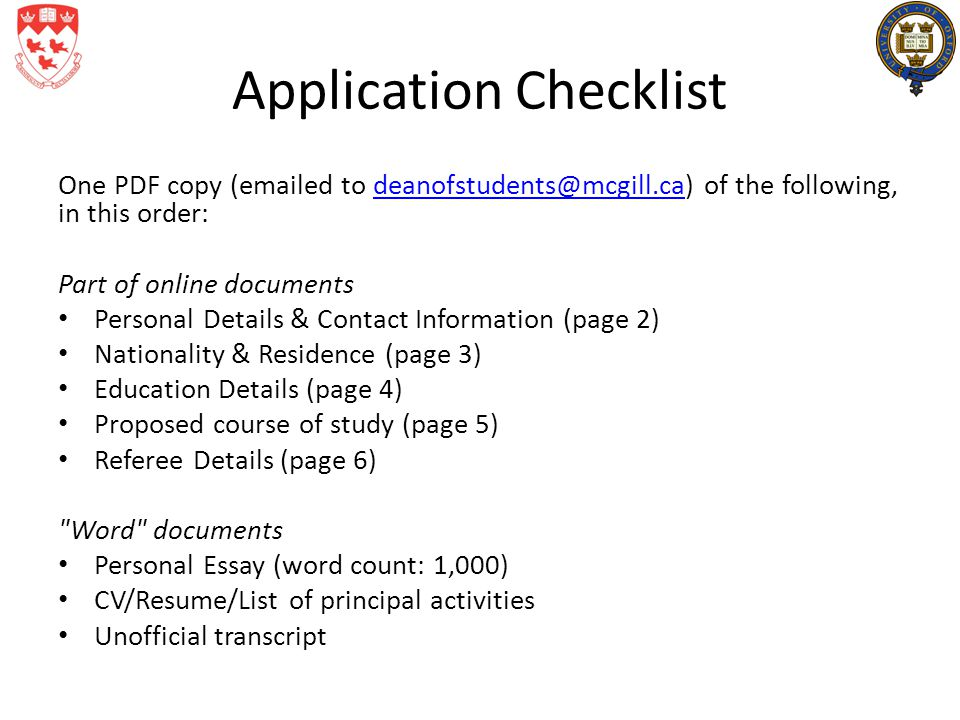 Application Checklist One PDF copy (emailed to deanofstudents@mcgill.ca) of the following, in this order:deanofstudents@mcgill.ca Part of online docum
