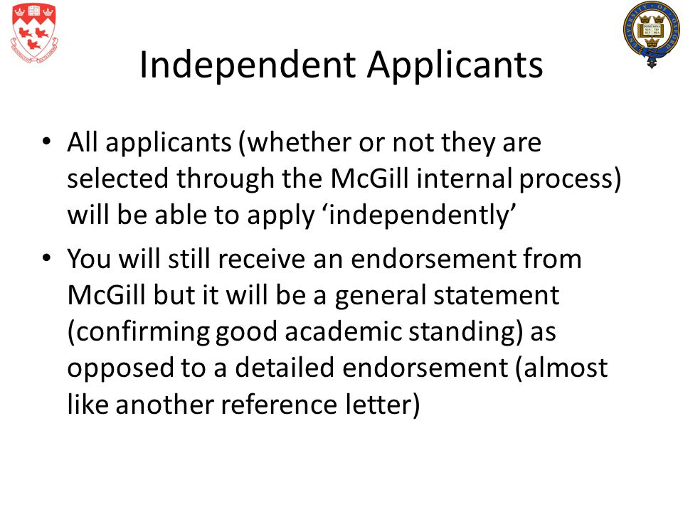 Independent Applicants All applicants (whether or not they are selected through the McGill internal process) will be able to apply 'independently' You