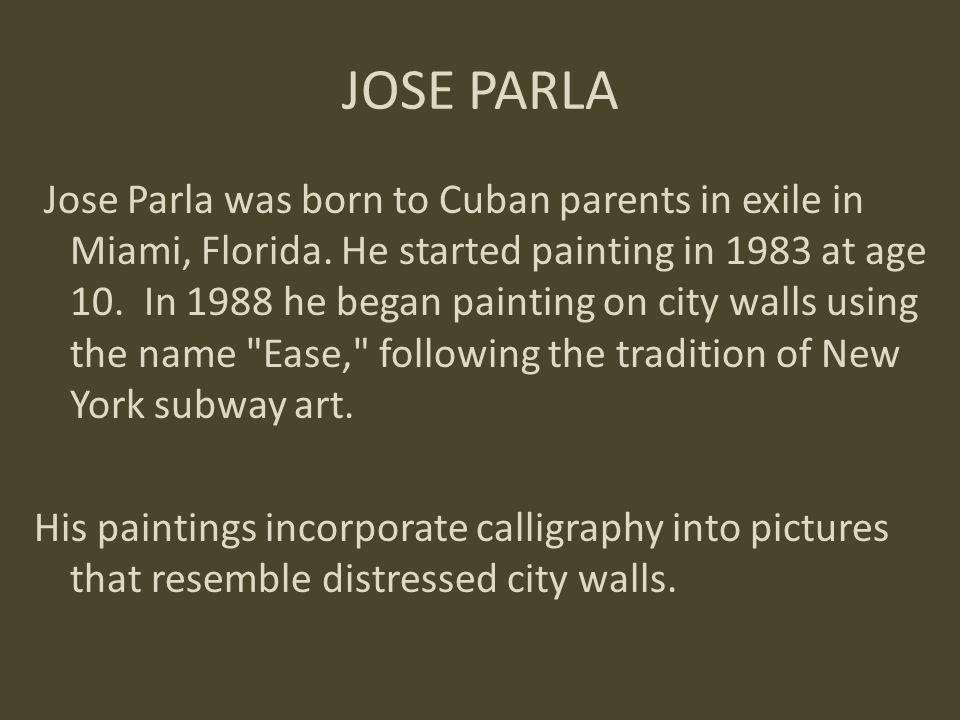 JOSE PARLA Jose Parla was born to Cuban parents in exile in Miami, Florida.