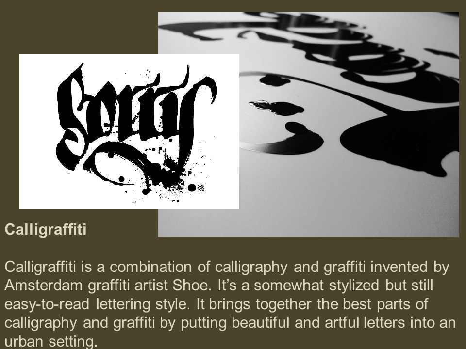 Calligraffiti Calligraffiti is a combination of calligraphy and graffiti invented by Amsterdam graffiti artist Shoe.
