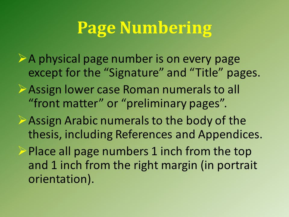 Page Numbering  A physical page number is on every page except for the Signature and Title pages.