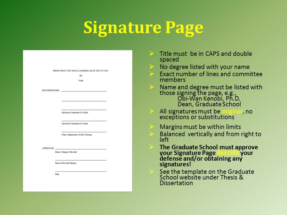 Signature Page  Title must be in CAPS and double spaced  No degree listed with your name  Exact number of lines and committee members  Name and degree must be listed with those signing the page, e.g., Obi-Wan Kenobi, Ph.D.
