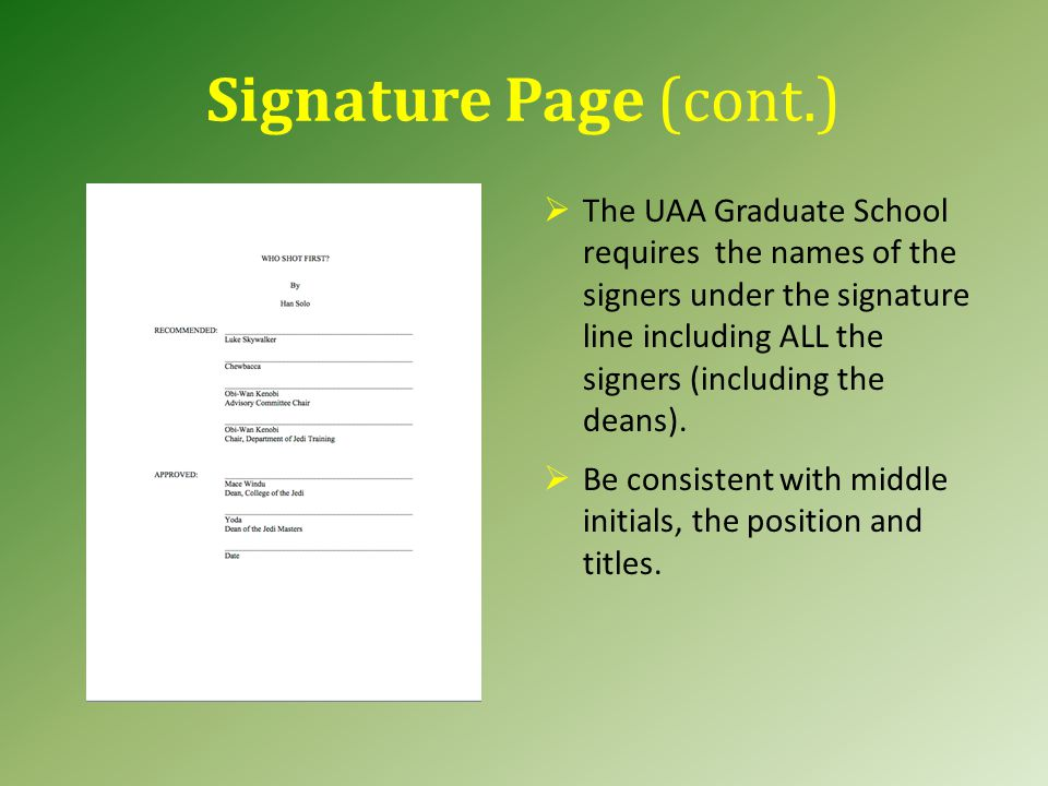 Signature Page (cont.)  The UAA Graduate School requires the names of the signers under the signature line including ALL the signers (including the deans).