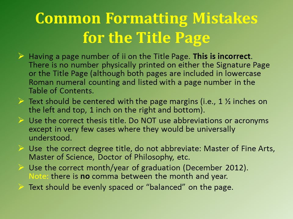 Common Formatting Mistakes for the Title Page  Having a page number of ii on the Title Page. This is incorrect. There is no number physically printed